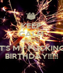 KEEP CALM NIGGAS  IT'S MY FUCKING BIRTHDAY!!!!! - Personalised Poster A4 size