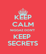 KEEP CALM NIGGAZ DON'T  KEEP  SECRETS - Personalised Poster A4 size