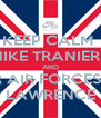 KEEP CALM  NIKE TRANIERS AND WEAR AIR FORCES WITH LAWRENCE - Personalised Poster A4 size