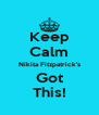 Keep Calm Nikita Fitzpatrick's Got This! - Personalised Poster A4 size