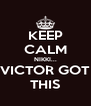 KEEP CALM NIKKI... VICTOR GOT THIS - Personalised Poster A4 size