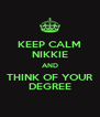 KEEP CALM NIKKIE AND THINK OF YOUR DEGREE - Personalised Poster A4 size