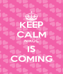 KEEP CALM NIKOL IS COMING - Personalised Poster A4 size