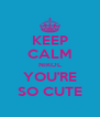 KEEP CALM NIKOL YOU'RE SO CUTE - Personalised Poster A4 size