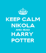 KEEP CALM NIKOLA AND READ HARRY  POTTER - Personalised Poster A4 size