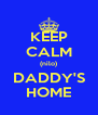 KEEP CALM (nilo) DADDY'S HOME - Personalised Poster A4 size