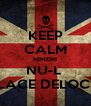 KEEP CALM NIMENI NU-L  PLACE DELOC!!! - Personalised Poster A4 size