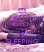 KEEP CALM NINDA IS SLEEPING - Personalised Poster A4 size