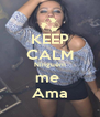 KEEP CALM Ninguém me  Ama - Personalised Poster A4 size