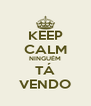 KEEP CALM NINGUÉM TÁ VENDO - Personalised Poster A4 size