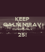 KEEP CALM NIRAV YOUR ONLY 25!  - Personalised Poster A4 size