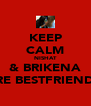 KEEP CALM NISHAT & BRIKENA ARE BESTFRIENDS. - Personalised Poster A4 size