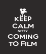 KEEP CALM NITTY COMING TO FILM - Personalised Poster A4 size