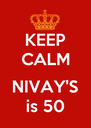 KEEP CALM  NIVAY'S is 50 - Personalised Poster A4 size