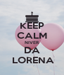 KEEP CALM NIVER DA  LORENA - Personalised Poster A4 size