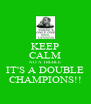 KEEP CALM NO A TREBLE IT'S A DOUBLE CHAMPIONS!! - Personalised Poster A4 size