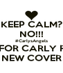 KEEP CALM? NO!!! #CarlysAngels WAIT FOR CARLY ROSE'S NEW COVER - Personalised Poster A4 size
