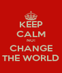 KEEP CALM NO! CHANGE THE WORLD - Personalised Poster A4 size