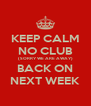 KEEP CALM NO CLUB (SORRY WE ARE AWAY) BACK ON NEXT WEEK - Personalised Poster A4 size