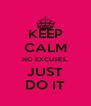 KEEP CALM NO EXCUSES, JUST DO IT - Personalised Poster A4 size