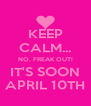 KEEP CALM... NO, FREAK OUT! IT'S SOON APRIL 10TH - Personalised Poster A4 size