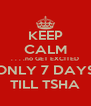 KEEP CALM . . . .no GET EXCITED ONLY 7 DAYS TILL TSHA - Personalised Poster A4 size