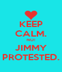 KEEP CALM. NO! JIMMY PROTESTED. - Personalised Poster A4 size
