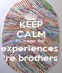 KEEP CALM no matter the  experiences  're brothers - Personalised Poster A4 size