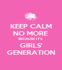KEEP CALM NO MORE BECAUSE IT'S GIRLS' GENERATION - Personalised Poster A4 size