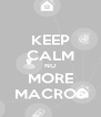 KEEP CALM NO MORE MACROS - Personalised Poster A4 size