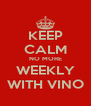 KEEP CALM NO MORE WEEKLY WITH VINO - Personalised Poster A4 size