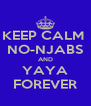 KEEP CALM  NO-NJABS AND YAYA FOREVER - Personalised Poster A4 size