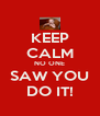 KEEP CALM NO ONE SAW YOU DO IT! - Personalised Poster A4 size