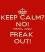 KEEP CALM? NO! PANIC AND FREAK  OUT! - Personalised Poster A4 size