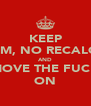KEEP CALM, NO RECALQUE AND MOVE THE FUCK ON - Personalised Poster A4 size