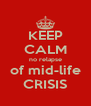 KEEP CALM no relapse of mid-life CRISIS - Personalised Poster A4 size