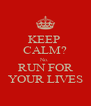 KEEP  CALM? No. RUN FOR YOUR LIVES - Personalised Poster A4 size