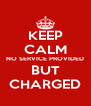 KEEP CALM NO SERVICE PROVIDED BUT CHARGED - Personalised Poster A4 size