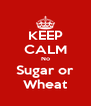 KEEP CALM No Sugar or Wheat - Personalised Poster A4 size