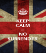 KEEP CALM ... NO SURRENDER - Personalised Poster A4 size
