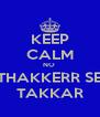 KEEP CALM NO  THAKKERR SE TAKKAR - Personalised Poster A4 size
