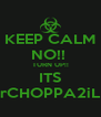 KEEP CALM NO!!  TURN UP!! ITS MrCHOPPA2iLL  - Personalised Poster A4 size