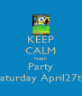 KEEP CALM Noah Party Saturday April27th - Personalised Poster A4 size