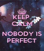 KEEP  CALM  NOBODY IS PERFECT - Personalised Poster A4 size