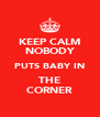 KEEP CALM NOBODY PUTS BABY IN THE CORNER - Personalised Poster A4 size