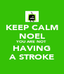 KEEP CALM NOEL YOU ARE NOT HAVING A STROKE - Personalised Poster A4 size