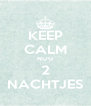 KEEP CALM NOG 2 NACHTJES - Personalised Poster A4 size