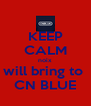 KEEP CALM noix will bring to  CN BLUE - Personalised Poster A4 size