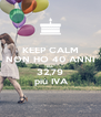 KEEP CALM NON HO 40 ANNI MA 32,79  più IVA - Personalised Poster A4 size