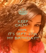 KEEP CALM?   NOPE. IT'S SEPT. 27th MY BIRTHDAY!!! - Personalised Poster A4 size
